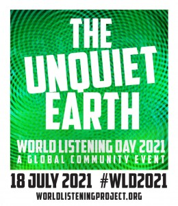 The Unquiet Earth World Listening Day 2021